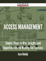 Access Management - Simple Steps to Win, Insights and Opportunities for Maxing Out Success