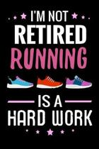 I'm not Retired Running is a Hard Work: Running Training Log Book - Runner Diary To Track Every Details of Your Run (Distance, Speed, Weather, Route,