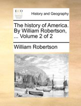 The History of America. by William Robertson, ... Volume 2 of 2