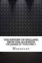 The History of England, from the Accession of James II ? Volume 5
