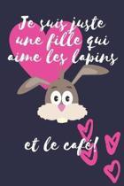 Je suis juste une fille qui aime les lapins et le caf�!: Cadeau femme Carnet de notes ou journal � remplir soi-m�me