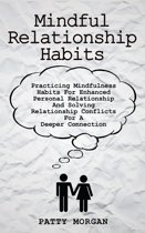 Mindful Relationship Habits: Practicing Mindfulness Habits for Enhanced Personal Relationships and Solving Relationship Conflicts for a Deeper Connection