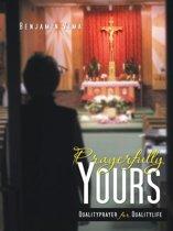 Prayerfully YOURS