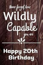 Never Forget How Wildly Capable You Are Happy 20th Birthday: Cute Encouragement 20th Birthday Card Quote Pun Journal / Notebook / Diary / Greetings /