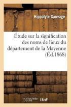 tude Sur La Signification Des Noms de Lieux Du D partement de la Mayenne