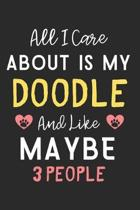 All I care about is my Doodle and like maybe 3 people: Lined Journal, 120 Pages, 6 x 9, Funny Doodle Dog Gift Idea, Black Matte Finish (All I care abo