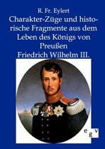 Charakter-Z ge Und Historische Fragmente Aus Dem Leben Des K nigs Von Preu en Friedrich Wilhelm III.