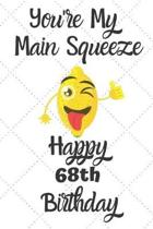 You're My Main Squeeze Happy 68th Birthday: 68 Year Old Birthday Gift Pun Journal / Notebook / Diary / Unique Greeting Card Alternative