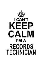 I Can't Keep Calm I'm A Records Technician: Funny Records Technician Notebook, Journal Gift, Diary, Doodle Gift or Notebook - 6 x 9 Compact Size- 109