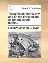 Thoughts on Martial Law, and on the Proceedings of General Courts Martial