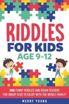 Riddles For Kids Age 9-12: 300 Funny Riddles and Brain Teasers for Smart Kids to Enjoy With the Whole Family