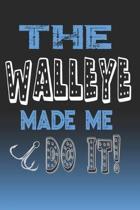 The Walleye Made Me Do It!: Walleye Fishing Log Book Journal Notebook For Fishermen