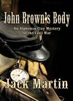 JOHN BROWNS BODY: An Alphonso Clay Mystery of the Civil War