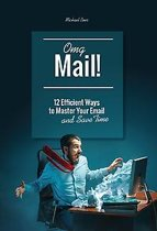 Omg, mail! - 12 efficient ways to master your email and save time