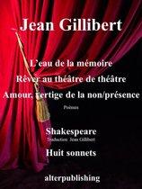 L'eau de la mémoire, Rêver au théâtre de théâtre, Amour, vertige de la non/présence, Huit sonnets de Shakespeare (traduction Jean Gillibert) Poèmes