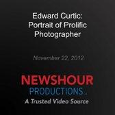 Edward Curtis: Portrait of Prolific Photographer