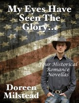 My Eyes Have Seen the Glory... Four Historical Romance Novellas