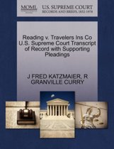 Reading V. Travelers Ins Co U.S. Supreme Court Transcript of Record with Supporting Pleadings