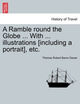 A Ramble Round the Globe ... with ... Illustrations [Including a Portrait], Etc.