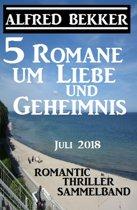 5 Romane um Liebe und Geheimnis: Romantic Thriller Sammelband Juli 2018