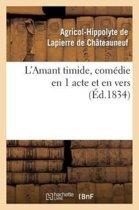 L'Amant Timide, Com�die En 1 Acte Et En Vers (�d.1834)