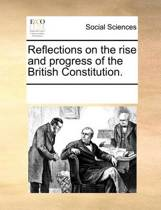 Reflections on the Rise and Progress of the British Constitution.