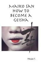 Maiko San How to Become a Geisha