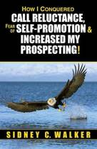 How I Conquered Call Reluctance, Fear of Self-Promotion & Increased My Prospecting!