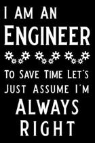 I Am an Engineer to Save Time Let's Just Assume I'm Always Right