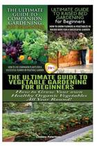 The Ultimate Guide to Companion Gardening for Beginners & the Ultimate Guide to Raised Bed Gardening for Beginners & the Ultimate Guide to Vegetable Gardening for Beginners