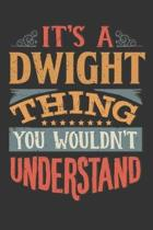 Its A Dwight Thing You Wouldnt Understand: Dwight Diary Planner Notebook Journal 6x9 Personalized Customized Gift For Someones Surname Or First Name i
