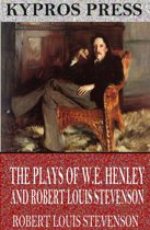 The Plays of W.E. Henley and Robert Louis Stevenson