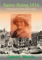 Easter Rising 1916 A Family Answers The Call For Ireland`s Freedom