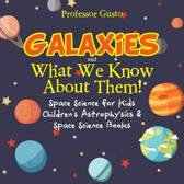 Galaxies and What We Know about Them! Space Science for Kids - Children's Astrophysics & Space Science Books