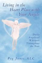 Living in the Heart Place with Your Angels; Daily Angelical Whispers Throughout the Year