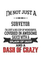 I'm Not Just A Surveyor I'm Just A Big Cup Of Wonderful Covered In Awesome Sauce With A Splash Of Sassy And A Dash Of Crazy