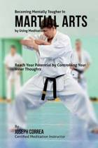 Becoming Mentally Tougher in Martial Arts by Using Meditation