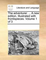 The Adventurer. ... a New Edition. Illustrated with Frontispieces. Volume 1 of 3