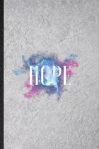 Hope: Blank Funny Positive Attitude Motivation Lined Notebook/ Journal For Support Faith Belief, Inspirational Saying Unique