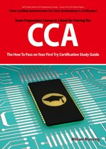 Citrix Certified Administrator for Citrix XenDesktop 4 Certification Exam Preparation Course in a Book for Passing the CCA Exam - The How To Pass on Your First Try Certification Study Guide
