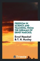 Freedom in Science and Teaching; From the German of Ernst Haeckel