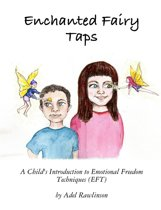 Enchanted Fairy Taps: A Child's Introduction to Emotional Freedom Techniques (EFT)