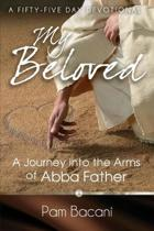 My Beloved: A Journey into the Arms of Abba Father