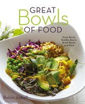 Great Bowls of Food: Grain Bowls, Buddha Bowls, Broth Bowls, and More