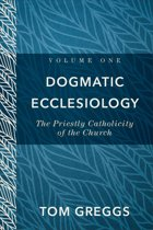 Dogmatic Ecclesiology : Volume 1