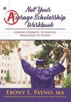 Not Your Average Scholarship Workbook