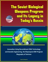 The Soviet Biological Weapons Program and Its Legacy in Today's Russia: Innovation Using Recombinant DNA Technology and Genetic Engineering, the Biopreparat BW Program, Biography of Smirnov