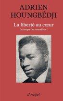 La liberté au coeur - tome 1 Le temps des semailles (1960-1990)