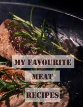 My Favourite Meat Recipes: Blank Notebook to Create Custom Cookbook with Family and Friends' Favourite Meals