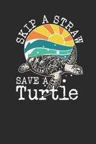 Skip A Straw Save A Turtle: Turtles Notebook, Dotted Bullet (6'' x 9'' - 120 pages) Animal Themed Notebook for Daily Journal, Diary, and Gift